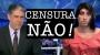Contra a censura da Rede Globo (em2014!)